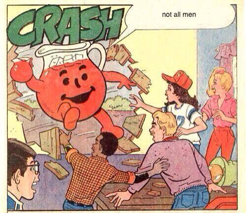 "The Kool-Aid man bursts through a wall. In a speech balloon, he says, ""Not all men!"""